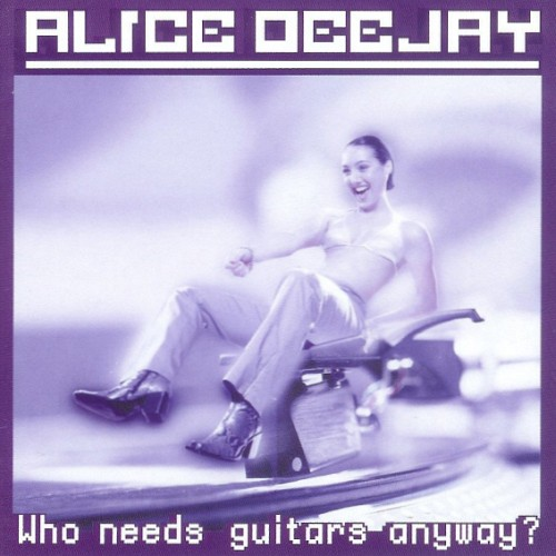 Alice Deejay - Who Needs Guitars Anyway? album 2000