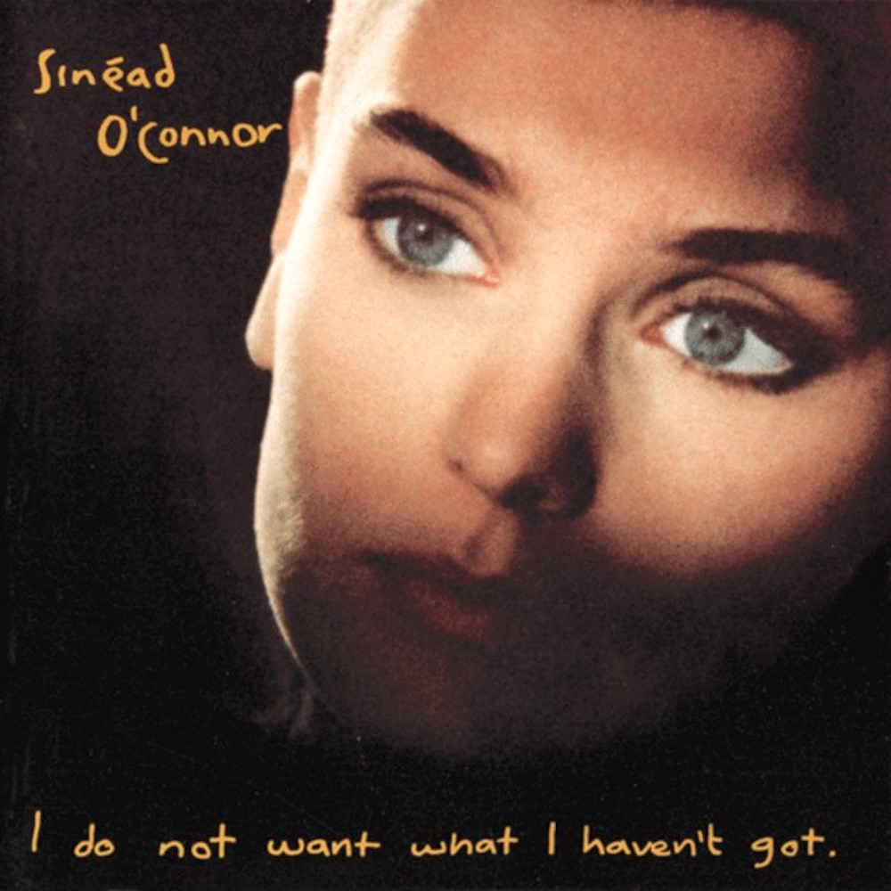 Sinead O'Connor's 1990 'I Do Not Want What I Haven't Got' album cover